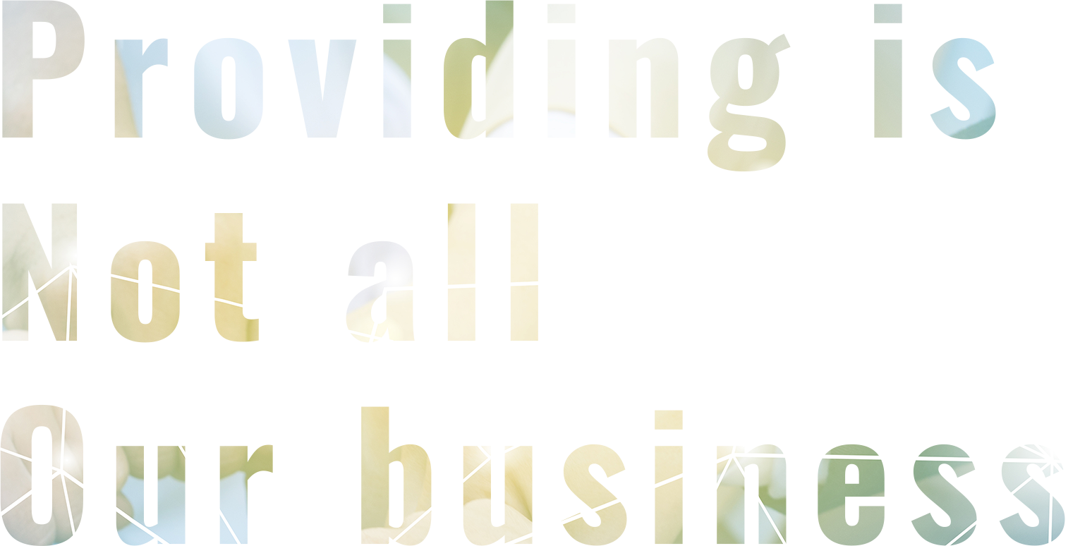 Providing is Not all Our business